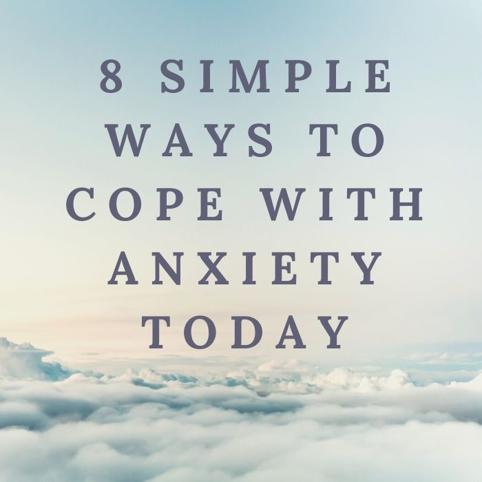8 simple ways to cope with anxiety today